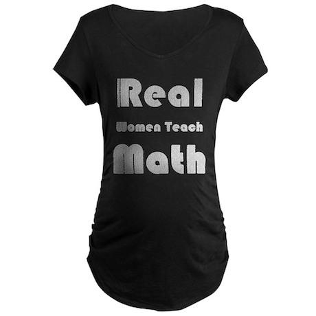 Real Women Teach Math Maternity Dark T-Shirt