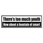 There's too much youth, how about a fountain of...