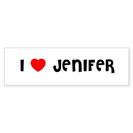 I LOVE JENIFER Bumper Sticker