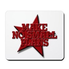 Make No Small Plans Mousepad