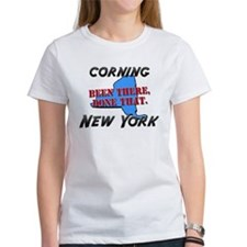 corning new york - been there, done that Tee