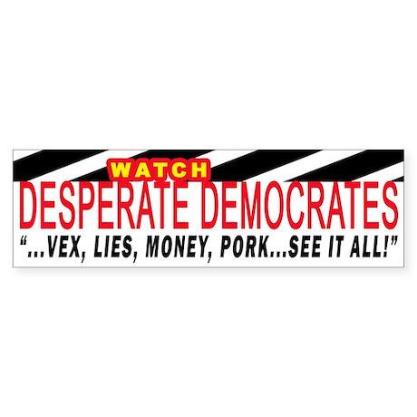 WATCH DESPERATE DEMOCRATES Bumper Sticker