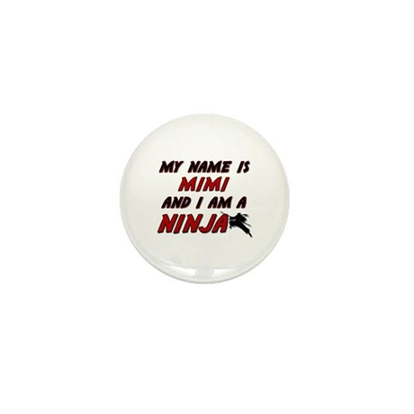 my name is mimi and i am a ninja Mini Button (10 p