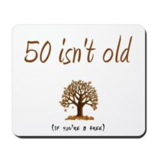 50 isn't old Mousepad