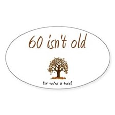 60 isn't old Oval Decal