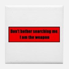 Don't Bother Searching Me. I Am The W Tile Coaster