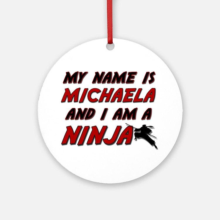 my name is michaela and i am a ninja Ornament (Rou