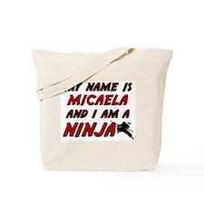 my name is micaela and i am a ninja Tote Bag