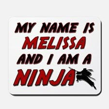 my name is melissa and i am a ninja Mousepad