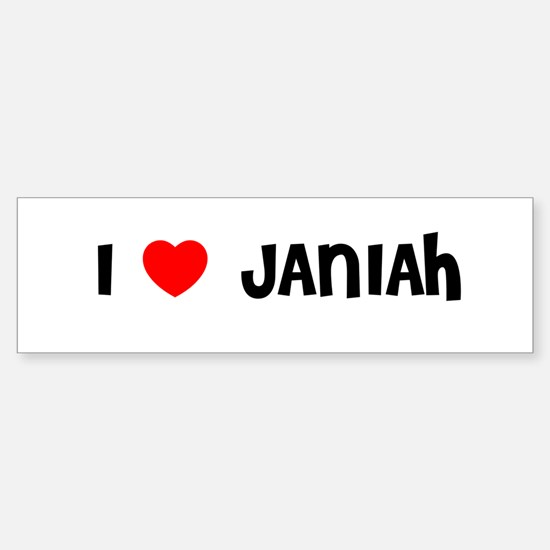 I LOVE JANIAH Bumper Bumper Bumper Sticker