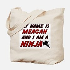 my name is meagan and i am a ninja Tote Bag