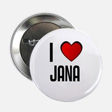 I LOVE JANA Button