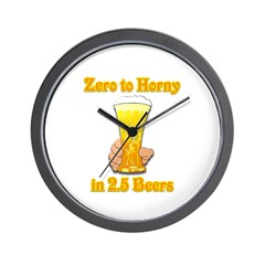 Zero to Horny in 2.5 Beers Wall Clock