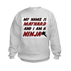 my name is maynard and i am a ninja Sweatshirt