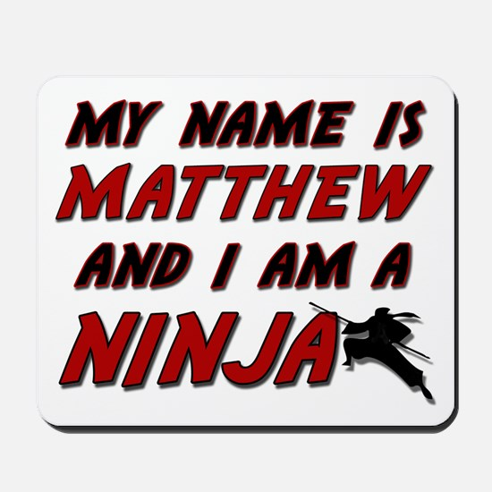 my name is matthew and i am a ninja Mousepad