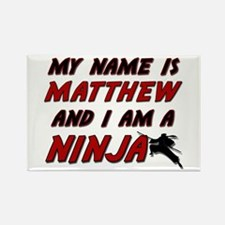 my name is matthew and i am a ninja Rectangle Magn