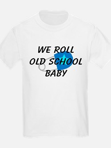 We roll old school T-Shirt