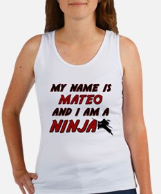 my name is mateo and i am a ninja Women's Tank Top