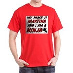 my name is martina and i am a ninja Dark T-Shirt