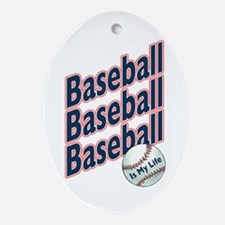 Baseball is my life... Keepsake/Oval Ornament