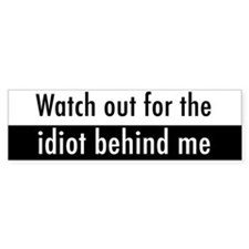 Watch out for the idiot behind me sticker