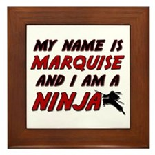 my name is marquise and i am a ninja Framed Tile