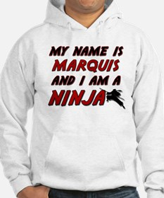 my name is marquis and i am a ninja Hoodie
