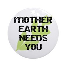 Mother Earth Needs You Ornament (Round)