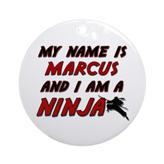 my name is marcus and i am a ninja Ornament (Round