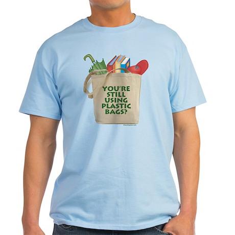 Still Using Plastic Bags? Light T-Shirt