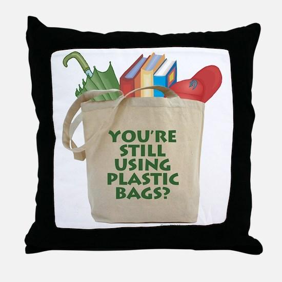 Still Using Plastic Bags? Throw Pillow