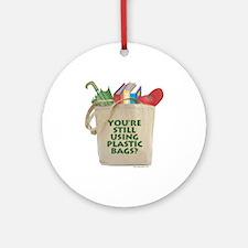 Still Using Plastic Bags? Ornament (Round)