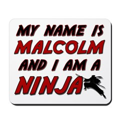 my name is malcolm and i am a ninja Mousepad