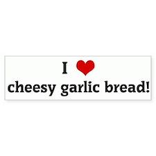 I Love cheesy garlic bread! Bumper Bumper Sticker
