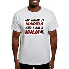 my name is makayla and i am a ninja T-Shirt