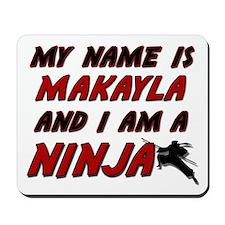 my name is makayla and i am a ninja Mousepad