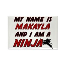 my name is makayla and i am a ninja Rectangle Magn