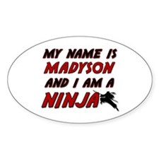 my name is madyson and i am a ninja Oval Decal