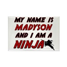 my name is madyson and i am a ninja Rectangle Magn