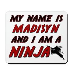 my name is madisyn and i am a ninja Mousepad