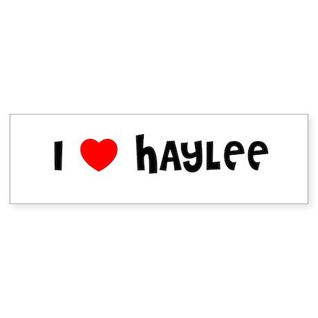 I LOVE HAYLEE Bumper Sticker