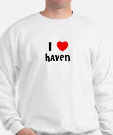 I LOVE HAVEN Sweatshirt
