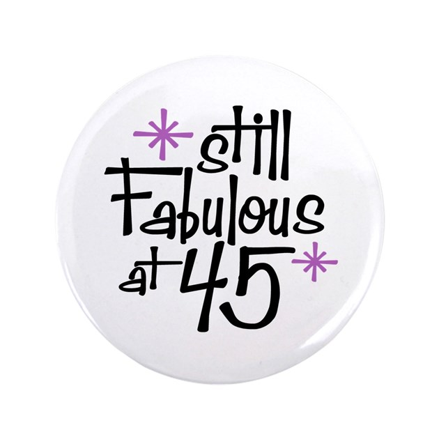 Still Fabulous At 45 3 5 Quot Button By Perketees