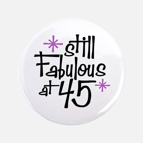 "Still Fabulous at 45 3.5"" Button"