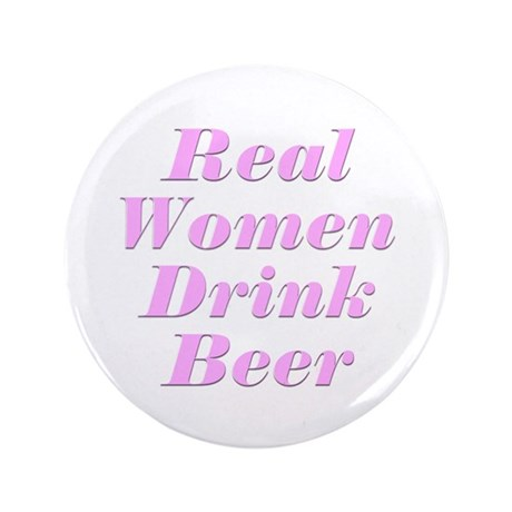 "Real Women Drink Beer #2 3.5"" Button (100 pack)"