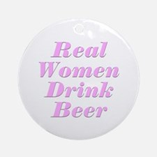 Real Women Drink Beer #2 Ornament (Round)