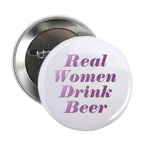 """Real Women Drink Beer #3 2.25"""" Button"""