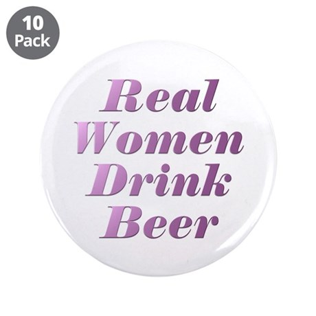 """Real Women Drink Beer #3 3.5"""" Button (10 pack)"""