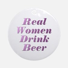 Real Women Drink Beer #3 Ornament (Round)