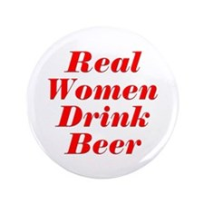 "Real Women Drink Beer #5 3.5"" Button (100 pack)"
